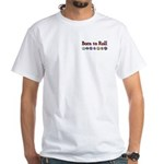 Born to Roll White T-Shirt