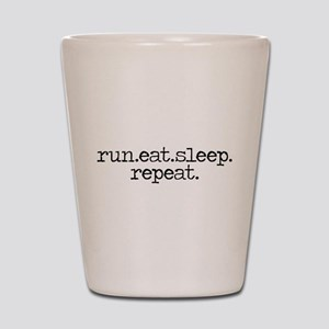 run eat sleep repeat Shot Glass