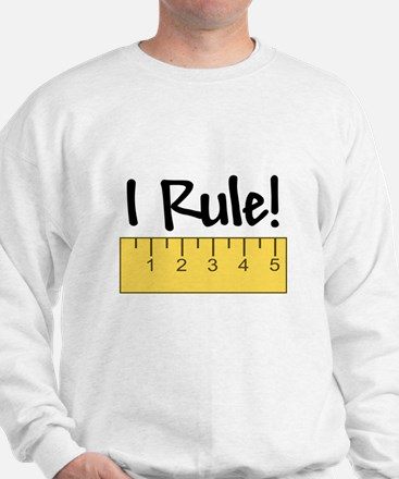 I Rule! Sweatshirt
