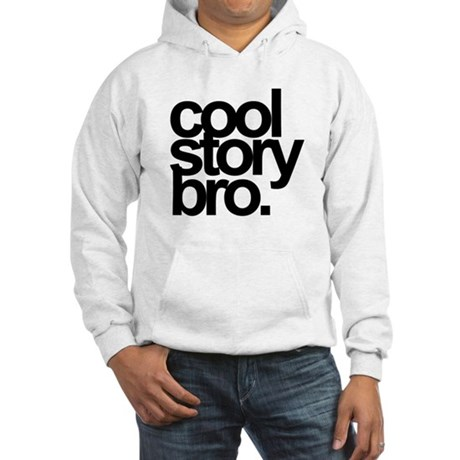 Cool Story Bro Hooded Sweatshirt