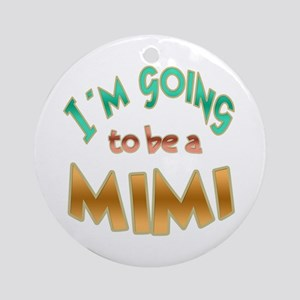 I am going to be a MIMI Ornament (Round)