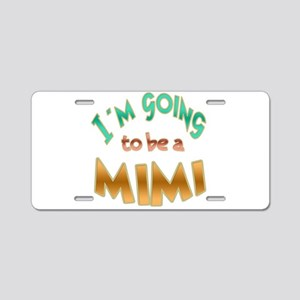 I am going to be a MIMI Aluminum License Plate