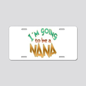 I AM GOING TO BE A NANA Aluminum License Plate