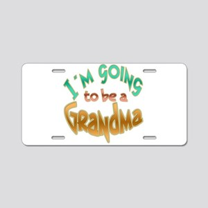 I AM GOING TO BE A GRANDMA Aluminum License Plate