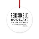 Perishable - No Delay ! Ornament (Round)