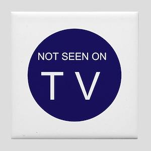 NOT SEEN ON TV Tile Coaster