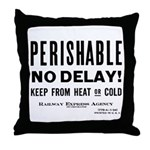 Perishable - No Delay ! Throw Pillow