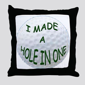 I MADE A HOLE IN ONE Throw Pillow