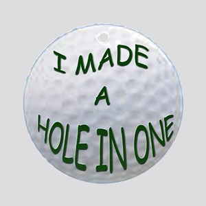 I MADE A HOLE IN ONE Ornament (Round)