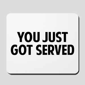 You just got served ! Mousepad