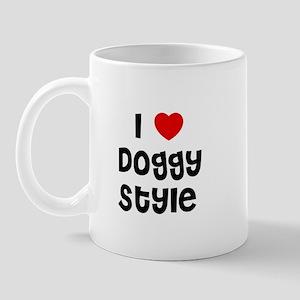 I * Doggy Style Mug