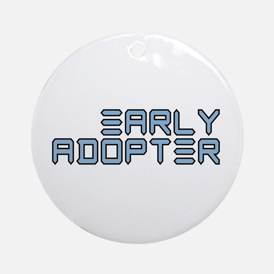 Early Adopter (Techie) Ornament (Round)
