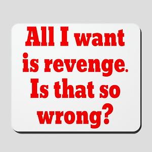 All I want is Revenge Mousepad