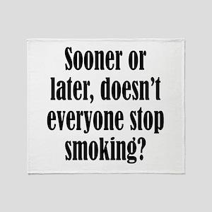 Doesn't Everyone Stop Smoking Throw Blanket