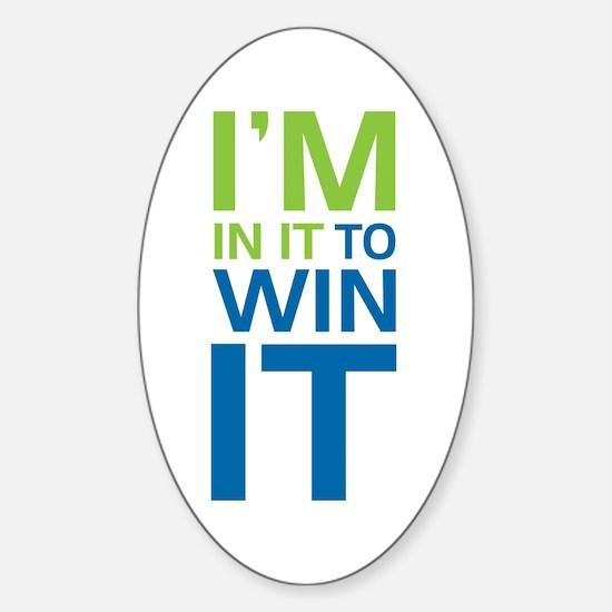 I'm in it to WIN it! Sticker (Oval)