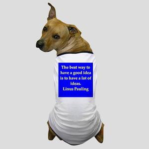 Linus Pauling quotes Dog T-Shirt