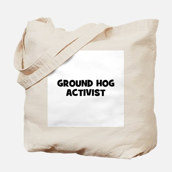 Ground Hog Activist Tote Bag