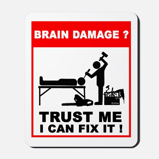 Brain damage? Trust me, I can Mousepad