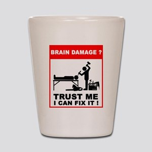 Brain damage? Trust me, I can Shot Glass