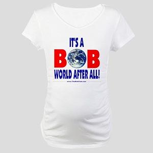 It's A Bob World Maternity T-Shirt
