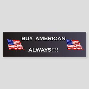 Buy American ALWAYS!!! Sticker (Bumper)