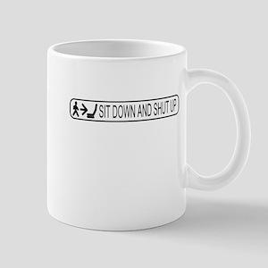 Sit Down and Shut Up Mug