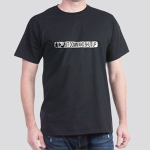 Sit Down and Shut Up Dark T-Shirt