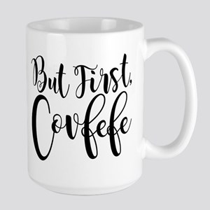 But First, Covfefe 15 oz Ceramic Large Mug