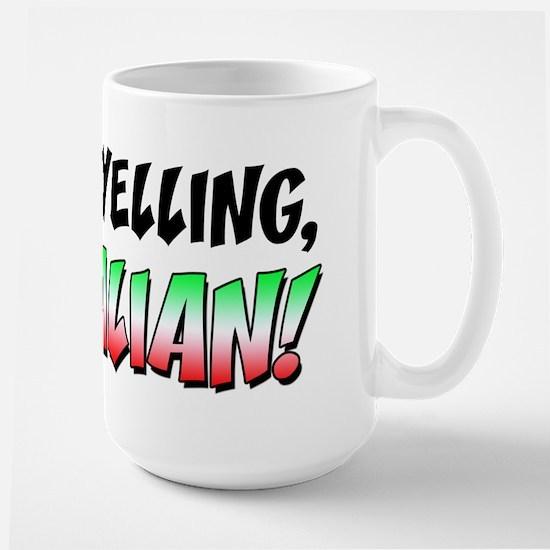 Not Yelling I'm Italian Large Mug