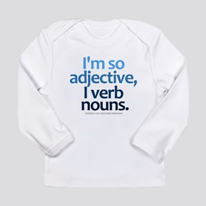 I'm So Adjective Long Sleeve Infant T-Shirt