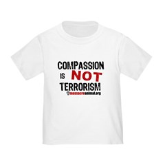 COMPASSION IS NOT TERRORISM - T