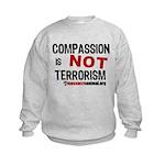 COMPASSION IS NOT TERRORISM - Kids Sweatshirt