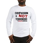 COMPASSION IS NOT TERRORISM - Long Sleeve T-Shirt
