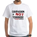 COMPASSION IS NOT TERRORISM - White T-Shirt