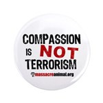"COMPASSION IS NOT TERRORISM - 3.5"" Button (100 pac"