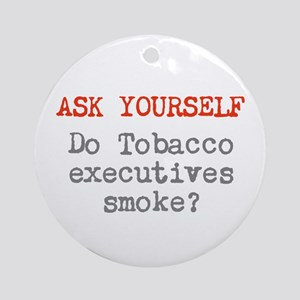 Do Tobacco execs smoke? Ornament (Round)