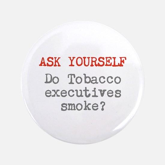 """Do Tobacco execs smoke? 3.5"""" Button (100 pack)"""