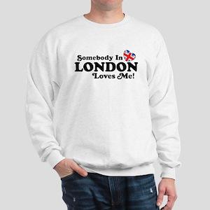 Somebody In London Loves Me Sweatshirt