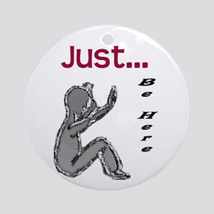 Just be here Ornament (Round)