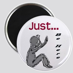Just be here Magnet
