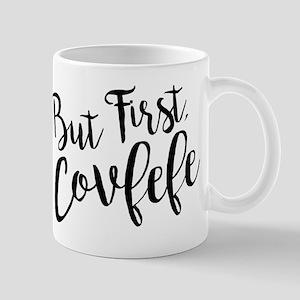 But First, Covfefe 11 oz Ceramic Mug