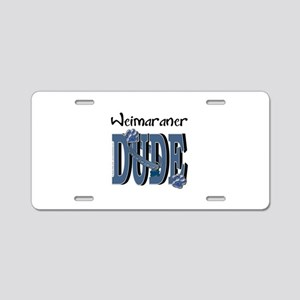 Weimeraner DUDE Aluminum License Plate