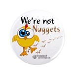 """We're not Nuggets - 3.5"""" Button (100 pack)"""
