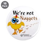 """We're not Nuggets - 3.5"""" Button (10 pack)"""