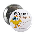 """We're not Nuggets - 2.25"""" Button (10 pack)"""