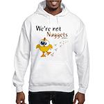 We're not Nuggets - Hooded Sweatshirt