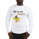 We're not Nuggets - Long Sleeve T-Shirt