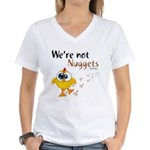 We're not Nuggets - Women's V-Neck T-Shirt