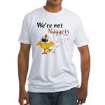 We're not Nuggets - Fitted T-Shirt