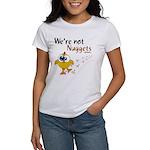 We're not Nuggets - Women's T-Shirt